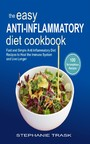 The Easy Anti Inflammatory Diet Cookbook - 100 Fast and Simple Anti Inflammatory Diet Recipes to Heal the Immune System and Live Longer