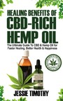 Healing Benefits of CBD-Rich Hemp Oil - The Ultimate Guide To CBD and Hemp Oil For Faster Healing, Better Health And Happiness
