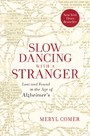 Slow Dancing with a Stranger - Lost and Found in the Age of Alzheimer's