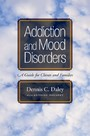 Addiction and Mood Disorders: A Guide for Clients and Families