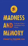 Madness and Memory - The Discovery of Prions--A New Biological Principle of Disease
