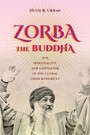 Zorba the Buddha - Sex, Spirituality, and Capitalism in the Global Osho Movement