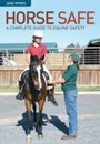 Horse Safe - A Complete Guide to Equine Safety