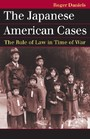 Japanese American Cases - The Rule of Law in Time of War