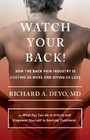 Watch Your Back! - How the Back Pain Industry Is Costing Us More and Giving Us Less-and What You Can Do to Inform and Empower Yourself in Seeking Treatment