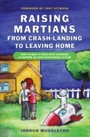 Raising Martians - from Crash-landing to Leaving Home - How to Help a Child with Asperger Syndrome or High-functioning Autism