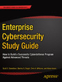 Enterprise Cybersecurity Study Guide - How to Build a Successful Cyberdefense Program Against Advanced Threats