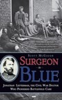 Surgeon in Blue - Jonathan Letterman, the Civil War Doctor Who Pioneered Battlefield Care