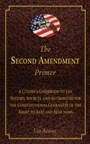 Second Amendment Primer - A Citizen's Guidebook to the History, Sources, and Authorities for the Constitutional Guarantee of the Right to Keep and Bear Arms