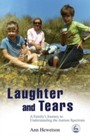 Laughter and Tears - A Family's Journey to Understanding the Autism Spectrum
