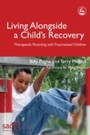 Living Alongside a Childa??s Recovery - Therapeutic Parenting with Traumatized Children