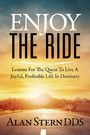 Enjoy The Ride - Lessons For The Quest To Live A Joyful, Profitable Life In Dentistry
