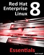 Red Hat 8 Enterprise Linux Essentials - Learn to Install, Administer and Deploy Rhel 8 Systems