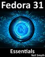 Fedora 31 Essentials - Learn to Install, Deploy and Administer Fedora Linux