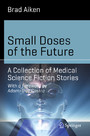 Small Doses of the Future - A Collection of Medical Science Fiction Stories