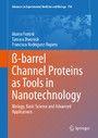 ß-barrel Channel Proteins as Tools in Nanotechnology - Biology, Basic Science and Advanced Applications