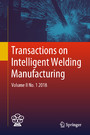 Transactions on Intelligent Welding Manufacturing - Volume II No. 1 2018