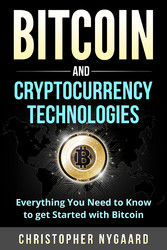 Bitcoin and Cryptocurrency Technologies: Everything You Need To Know To Get Started With Bitcoin (Includes Bitcoin Investing, Trading, Wallet, Ethereum, Blockchain Technology for Beginners) - Everything You Need To Know To Get Started With Bitcoin