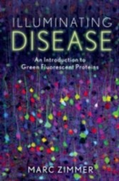Illuminating Disease: An Introduction to Green Fluorescent Proteins - An Introduction to Green Fluorescent Proteins