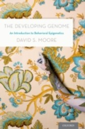 Developing Genome: An Introduction to Behavioral Epigenetics - An Introduction to Behavioral Epigenetics