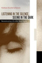Listening in the Silence, Seeing in the Dark - Reconstructing Life after Brain Injury