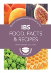 IBS: Food, Facts and Recipes - Control irritable bowel syndrome for life