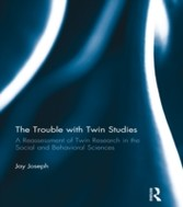 Trouble with Twin Studies - A Reassessment of Twin Research in the Social and Behavioral Sciences