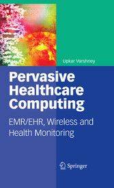 Pervasive Healthcare Computing - EMR/EHR, Wireless and Health Monitoring
