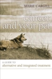 Cancer and Your Pet - A Guide to Alternative and Integrated Treatment