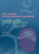 Future of Post-Human Language - A Preface to a New Theory of Structure, Context, and Learning
