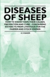 Diseases of Sheep - How to Know Them; Their Causes, Prevention and Cure - Containing Extracts from Livestock for the Farmer and Stock Owner