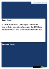 A critical analysis of Google's behavior towards its users in relation to the EU Data Protection Act and the US Safe Harbour Act