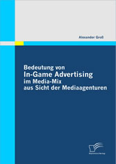Bedeutung von In-Game Advertising im Media-Mix aus Sicht der Mediaagenturen